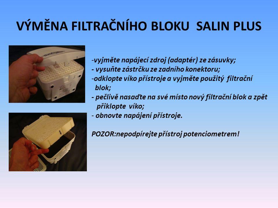 VÝMĚNA FILTRAČNÍHO BLOKU SALIN PLUS -vyjměte napájecí zdroj (adaptér) ze zásuvky; - vysuňte zástrčku ze zadního konektoru; -odklopte víko přístroje a