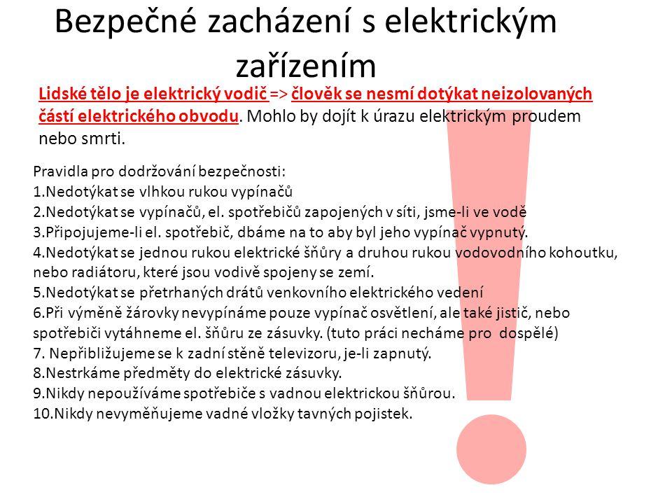 Bezpečné zacházení s elektrickým zařízením Lidské tělo je elektrický vodič => člověk se nesmí dotýkat neizolovaných částí elektrického obvodu.
