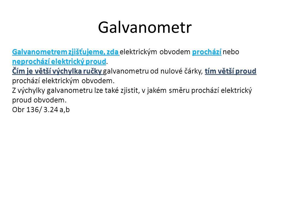 Galvanometr Galvanometrem zjišťujeme, zda prochází neprochází elektrický proud Galvanometrem zjišťujeme, zda elektrickým obvodem prochází nebo neproch