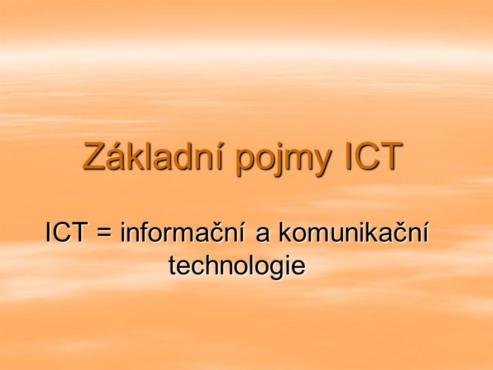 Základní pojmy ICT ICT = informační a komunikační technologie