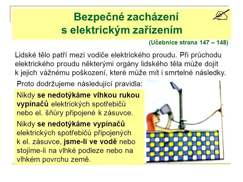 Bezpečné zacházení s elektrickým zařízením (Učebnice strana 147 – 148) Lidské tělo patří mezi vodiče elektrického proudu. Při průchodu elektrického pr