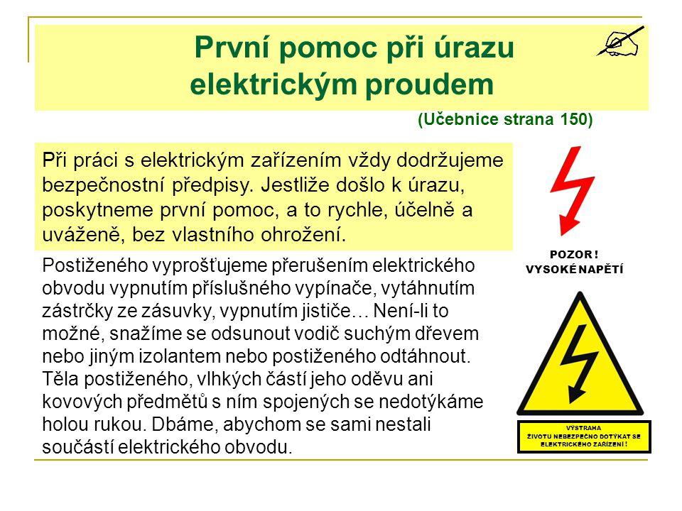 První pomoc při úrazu elektrickým proudem (Učebnice strana 150) VÝSTRAHA ŽIVOTU NEBEZPEČNO DOTÝKAT SE ELEKTRICKÉHO ZAŘÍZENÍ ! POZOR ! VYSOKÉ NAPĚTÍ Př