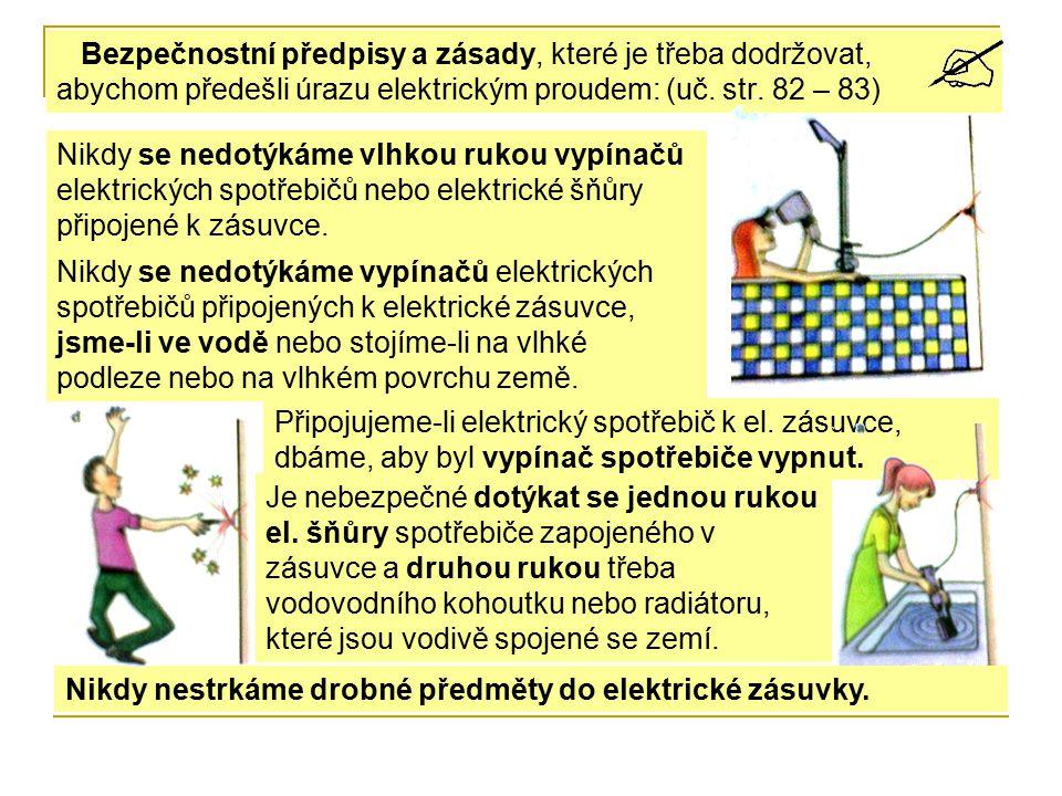 Bezpečnostní předpisy a zásady, které je třeba dodržovat, abychom předešli úrazu elektrickým proudem: (uč. str. 82 – 83) Nikdy se nedotýkáme vlhkou ru