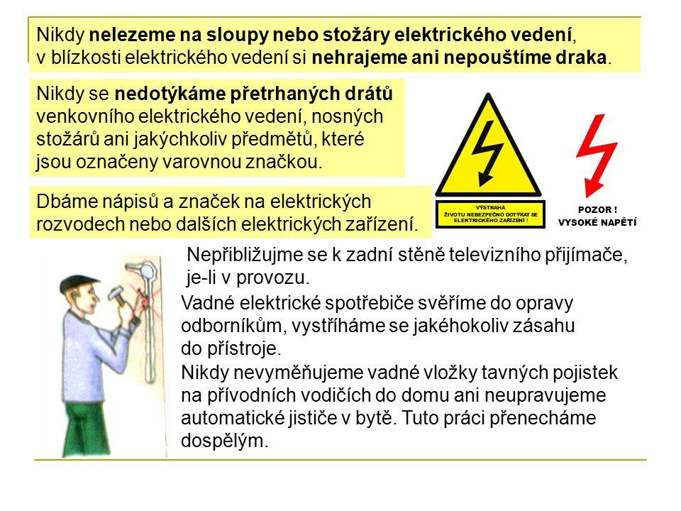 Nikdy se nedotýkáme přetrhaných drátů venkovního elektrického vedení, nosných stožárů ani jakýchkoliv předmětů, které jsou označeny varovnou značkou.