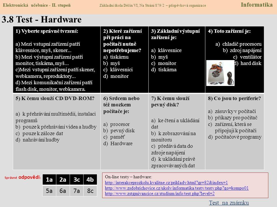 3.8 Test - Hardware 1) Vyberte správné tvrzení: a) Mezi vstupní zařízení patří klávesnice, myš, skener...