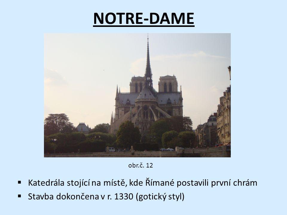 NOTRE-DAME  Katedrála stojící na místě, kde Římané postavili první chrám  Stavba dokončena v r. 1330 (gotický styl) obr.č. 12