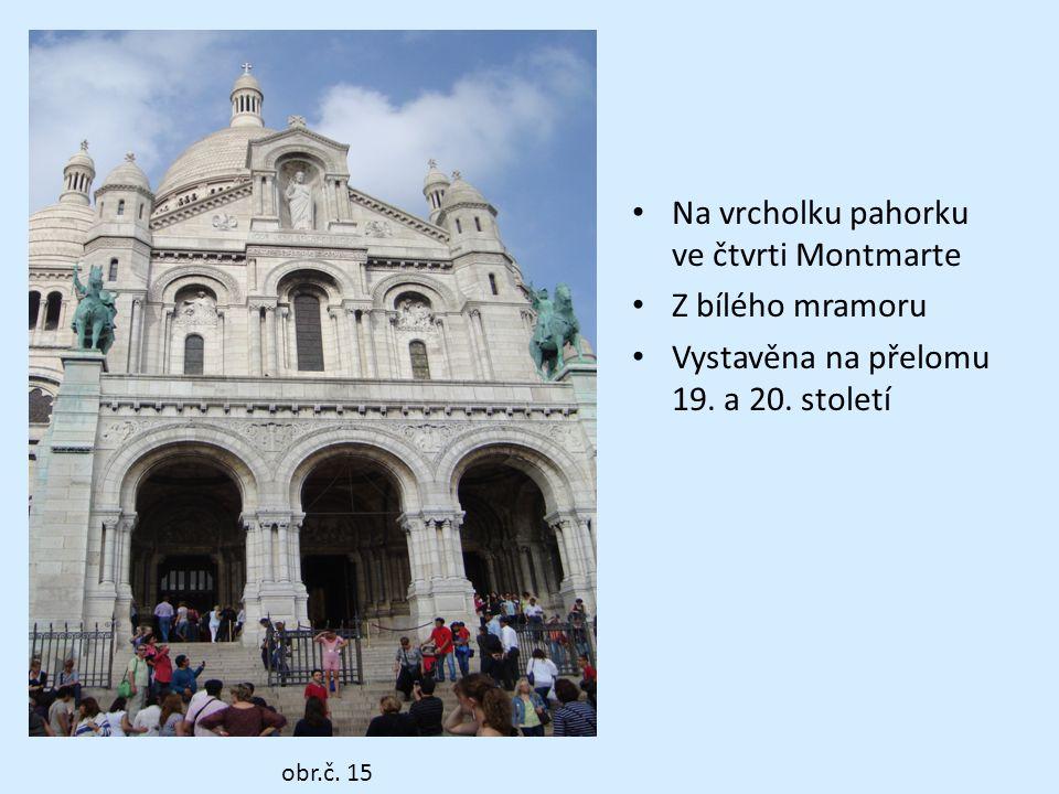 Na vrcholku pahorku ve čtvrti Montmarte Z bílého mramoru Vystavěna na přelomu 19.