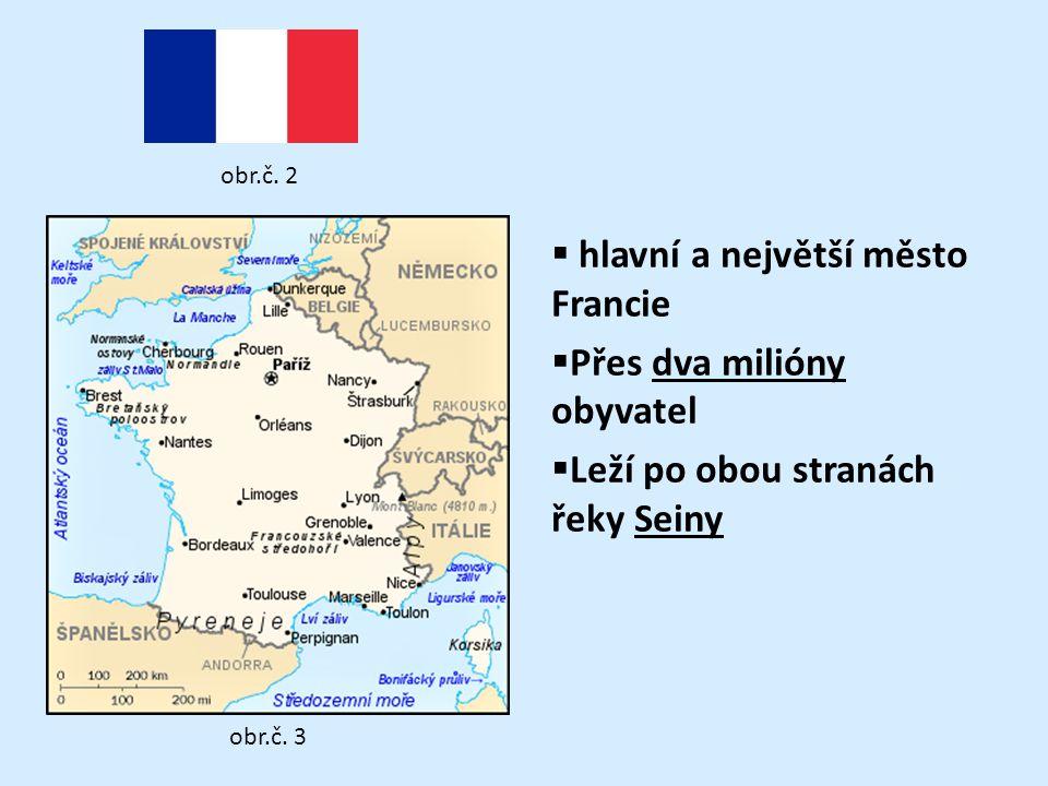  hlavní a největší město Francie  Přes dva milióny obyvatel  Leží po obou stranách řeky Seiny obr.č.