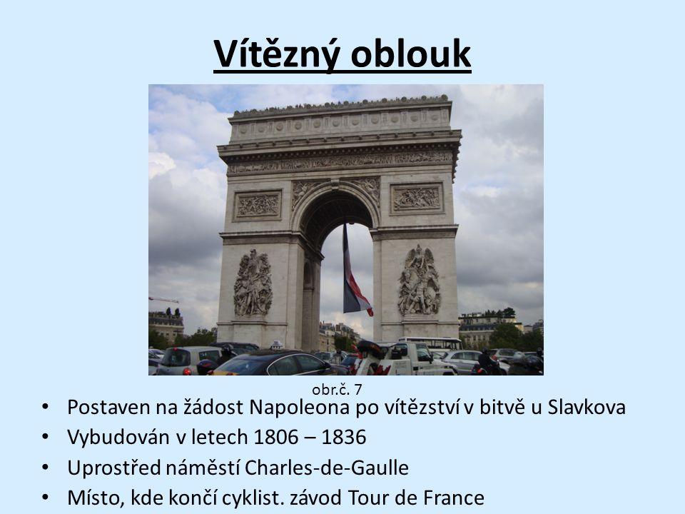 Vítězný oblouk Postaven na žádost Napoleona po vítězství v bitvě u Slavkova Vybudován v letech 1806 – 1836 Uprostřed náměstí Charles-de-Gaulle Místo, kde končí cyklist.