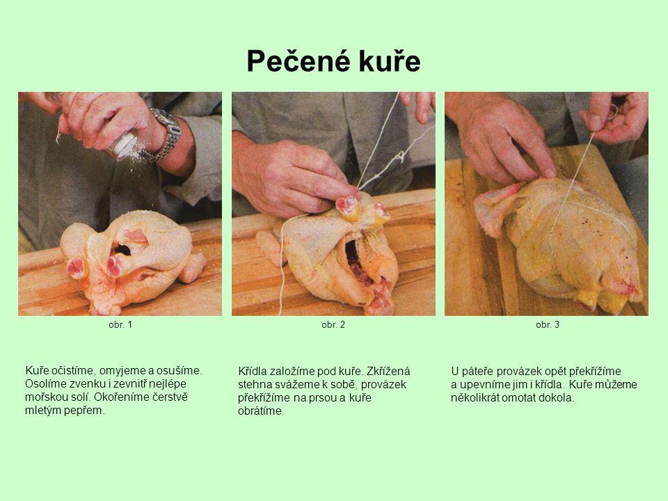 Pečené kuře obr. 1obr. 2obr. 3 Kuře očistíme, omyjeme a osušíme.