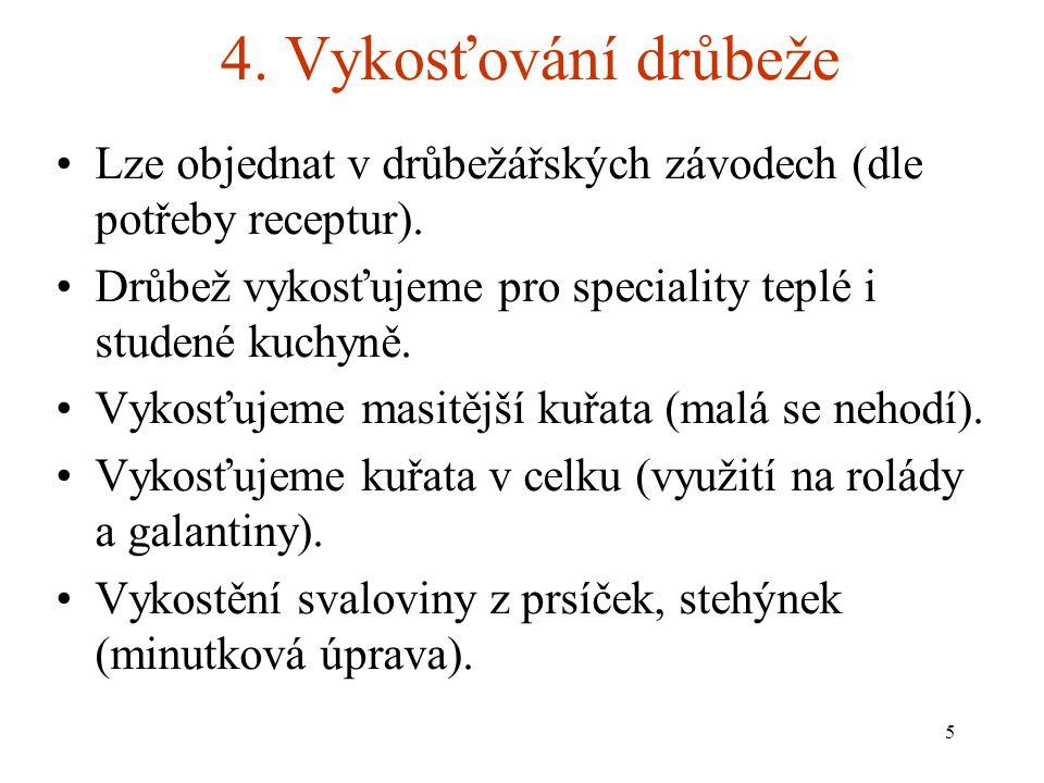 4.Vykosťování drůbeže Lze objednat v drůbežářských závodech (dle potřeby receptur).