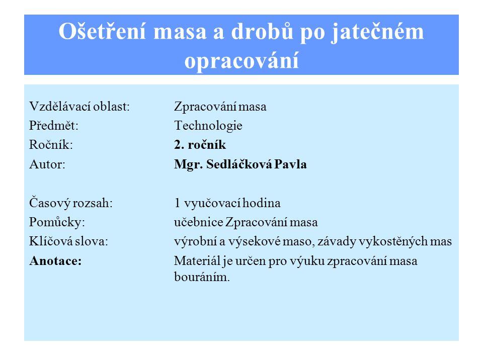 Ošetření masa a drobů po jatečném opracování Vzdělávací oblast:Zpracování masa Předmět:Technologie Ročník:2.