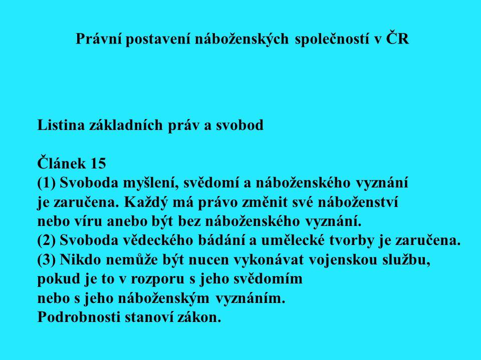 Právní postavení náboženských společností v ČR Listina základních práv a svobod Článek 15 (1) Svoboda myšlení, svědomí a náboženského vyznání je zaruč