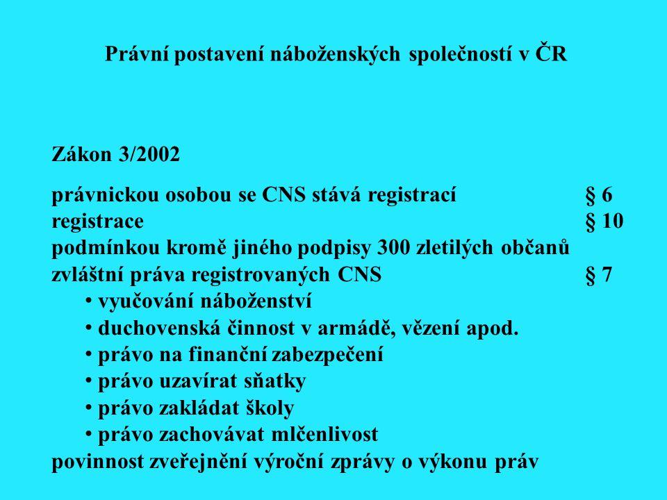 Zákon 3/2002 právnickou osobou se CNS stává registrací§ 6 registrace§ 10 podmínkou kromě jiného podpisy 300 zletilých občanů zvláštní práva registrovaných CNS§ 7 vyučování náboženství duchovenská činnost v armádě, vězení apod.