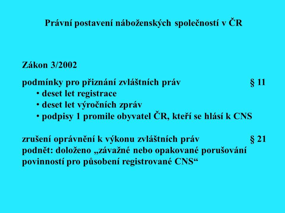 """Zákon 3/2002 podmínky pro přiznání zvláštních práv§ 11 deset let registrace deset let výročních zpráv podpisy 1 promile obyvatel ČR, kteří se hlásí k CNS zrušení oprávnění k výkonu zvláštních práv§ 21 podnět: doloženo """"závažné nebo opakované porušování povinností pro působení registrované CNS Právní postavení náboženských společností v ČR"""