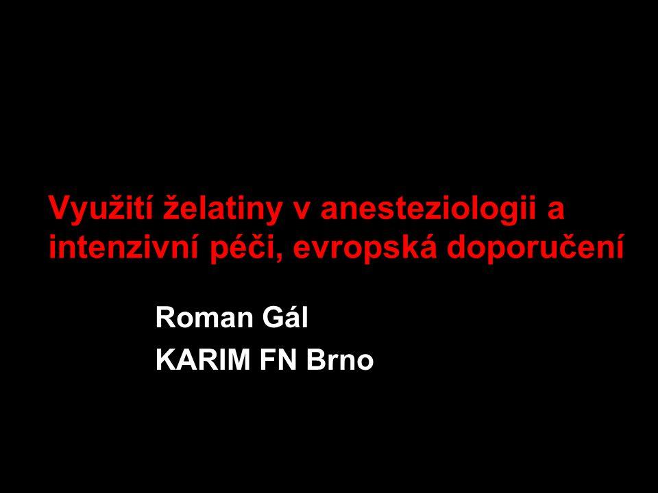 Využití želatiny v anesteziologii a intenzivní péči, evropská doporučení Roman Gál KARIM FN Brno