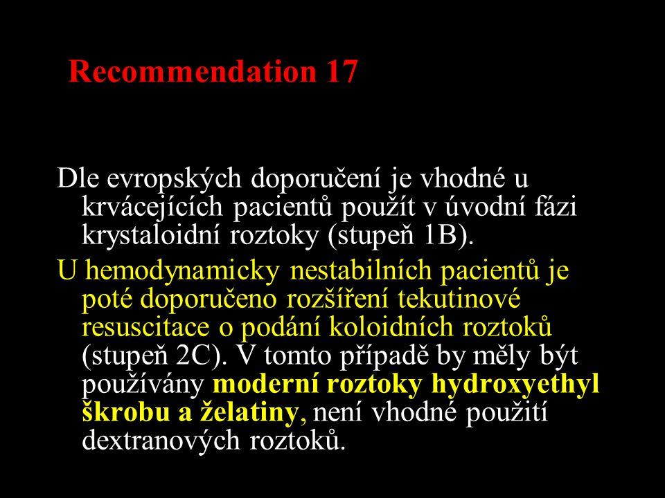 Recommendation 17 Dle evropských doporučení je vhodné u krvácejících pacientů použít v úvodní fázi krystaloidní roztoky (stupeň 1B). U hemodynamicky n