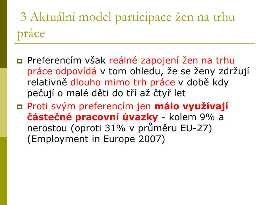 3 Aktuální model participace žen na trhu práce  Preferencím však reálné zapojení žen na trhu práce odpovídá v tom ohledu, že se ženy zdržují relativn
