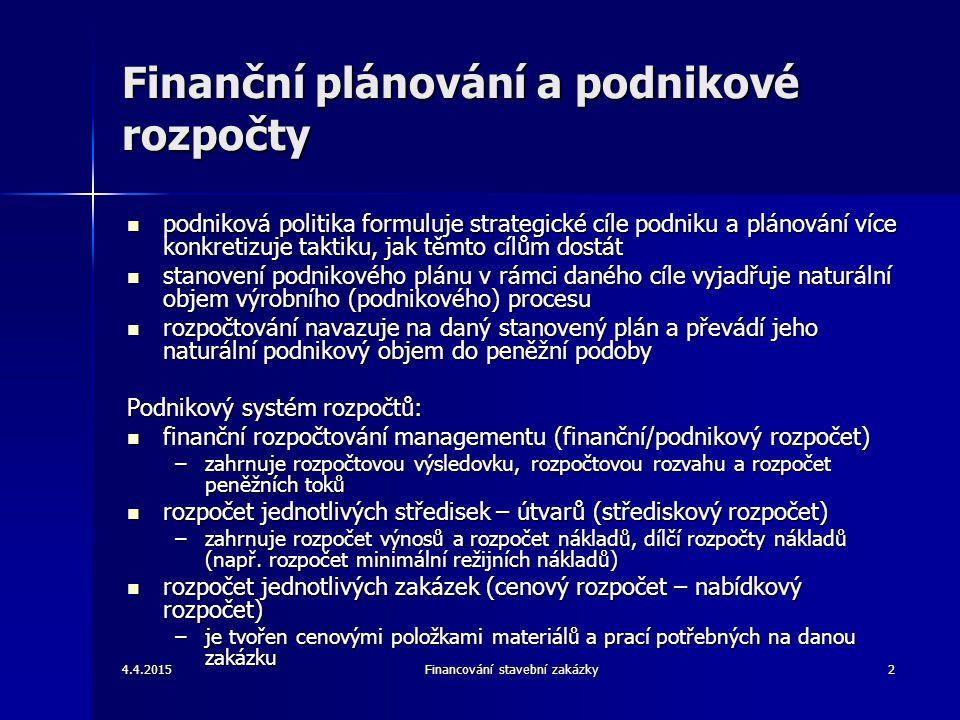 4.4.2015Financování stavební zakázky13 Rozpočtová rozvaha Členění vychází z rozvahy brané jako části účetní závěrky, je však méně podrobná Členění vychází z rozvahy brané jako části účetní závěrky, je však méně podrobná Informace z rozpočtové rozvahy jsou založeny na jednotlivých skupinách aktiv a pasiv: Informace z rozpočtové rozvahy jsou založeny na jednotlivých skupinách aktiv a pasiv: –stálá a oběžná aktiva –vlastní a cizí zdroje Mezi nejčastěji sledované skupiny patří oběžný majetek a krátkodobé závazky, u kterých se individuální rozpočty vážou na rozpočet peněžních toků Mezi nejčastěji sledované skupiny patří oběžný majetek a krátkodobé závazky, u kterých se individuální rozpočty vážou na rozpočet peněžních toků Jejich mapování vede ke zjištění výše pracovního kapitálu popř.