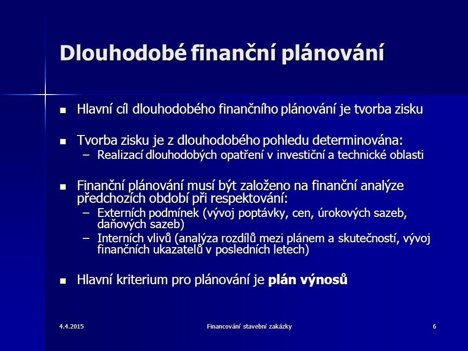 4.4.2015Financování stavební zakázky7 Plán výnosů Zajištění stavebních zakázek je hlavní předpoklad pro udržení určitého množství zaměstnanců a dobré finanční situace podniku Zajištění stavebních zakázek je hlavní předpoklad pro udržení určitého množství zaměstnanců a dobré finanční situace podniku Plán výnosů je založen na predikci tržních podmínek a plánu zakázek Plán výnosů je založen na predikci tržních podmínek a plánu zakázek Předmětem predikce je celkové množství zboží (ve finančních nebo měrných jednotkách) a tržních cen (závislost na vývoji spotřeby) Předmětem predikce je celkové množství zboží (ve finančních nebo měrných jednotkách) a tržních cen (závislost na vývoji spotřeby) Plánované výnosy jsou základními vstupy do finančního plánu Plánované výnosy jsou základními vstupy do finančního plánu