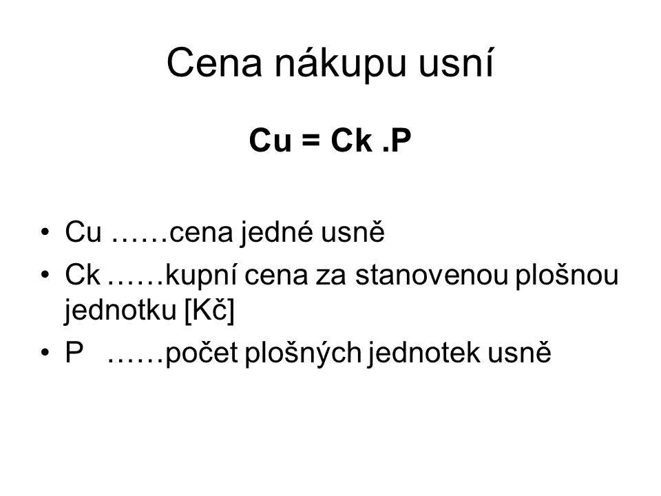 Cena nákupu usní Cu = Ck.P Cu ……cena jedné usně Ck……kupní cena za stanovenou plošnou jednotku [Kč] P……počet plošných jednotek usně