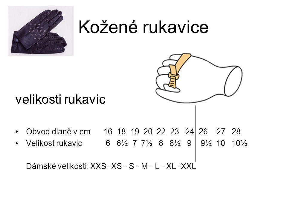 Kožené rukavice velikosti rukavic Obvod dlaně v cm 16 18 19 20 22 23 24 26 27 28 Velikost rukavic 6 6½ 7 7½ 8 8½ 9 9½ 10 10½ Dámské velikosti: XXS -XS