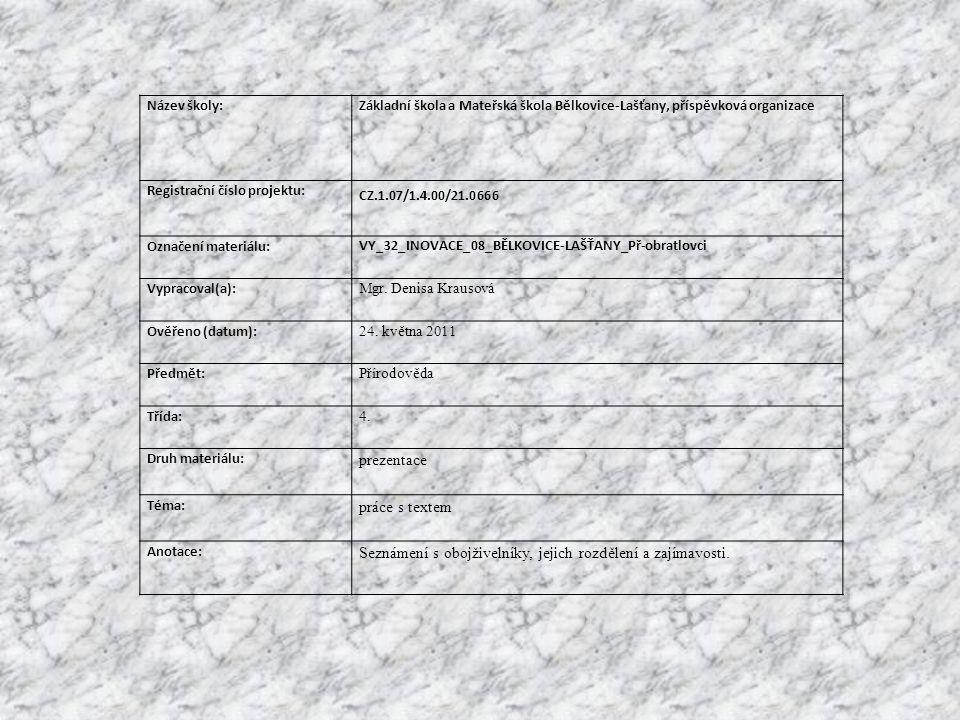 Název školy:Základní škola a Mateřská škola Bělkovice-Lašťany, příspěvková organizace Registrační číslo projektu: CZ.1.07/1.4.00/21.0666 Označení materiálu: VY_32_INOVACE_08_BĚLKOVICE-LAŠŤANY_Př-obratlovci Vypracoval(a): Mgr.
