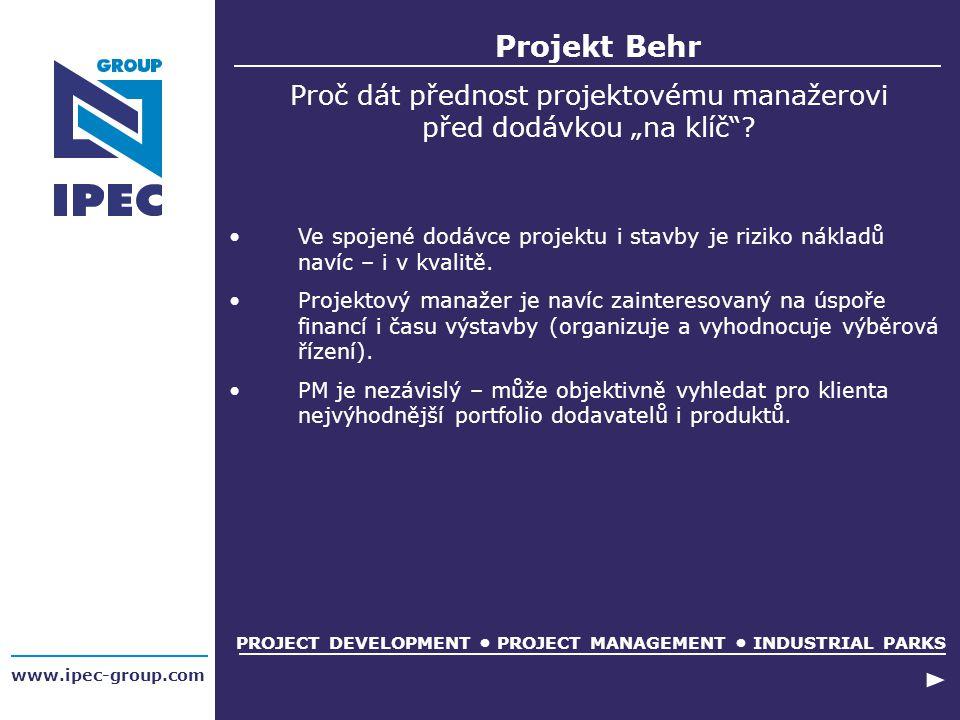 """www.ipec-group.com Projekt Behr PROJECT DEVELOPMENT PROJECT MANAGEMENT INDUSTRIAL PARKS Proč dát přednost projektovému manažerovi před dodávkou """"na kl"""