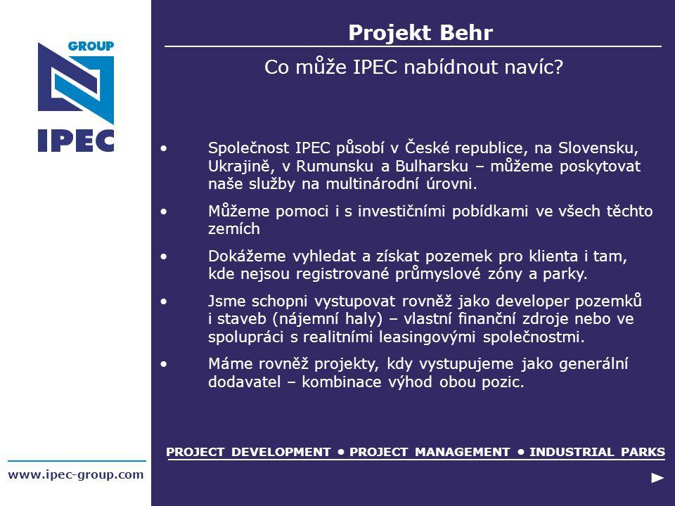 www.ipec-group.com Projekt Behr PROJECT DEVELOPMENT PROJECT MANAGEMENT INDUSTRIAL PARKS Co může IPEC nabídnout navíc? Společnost IPEC působí v České r
