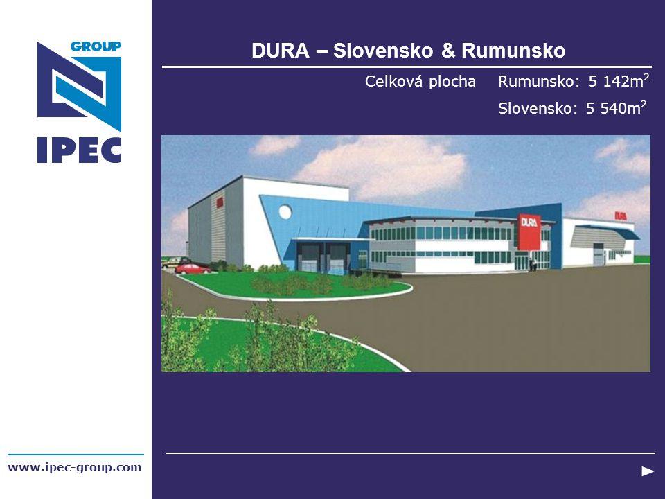 DURA – Slovensko & Rumunsko Celková plocha Rumunsko: 5 142m 2 Slovensko: 5 540m 2 www.ipec-group.com