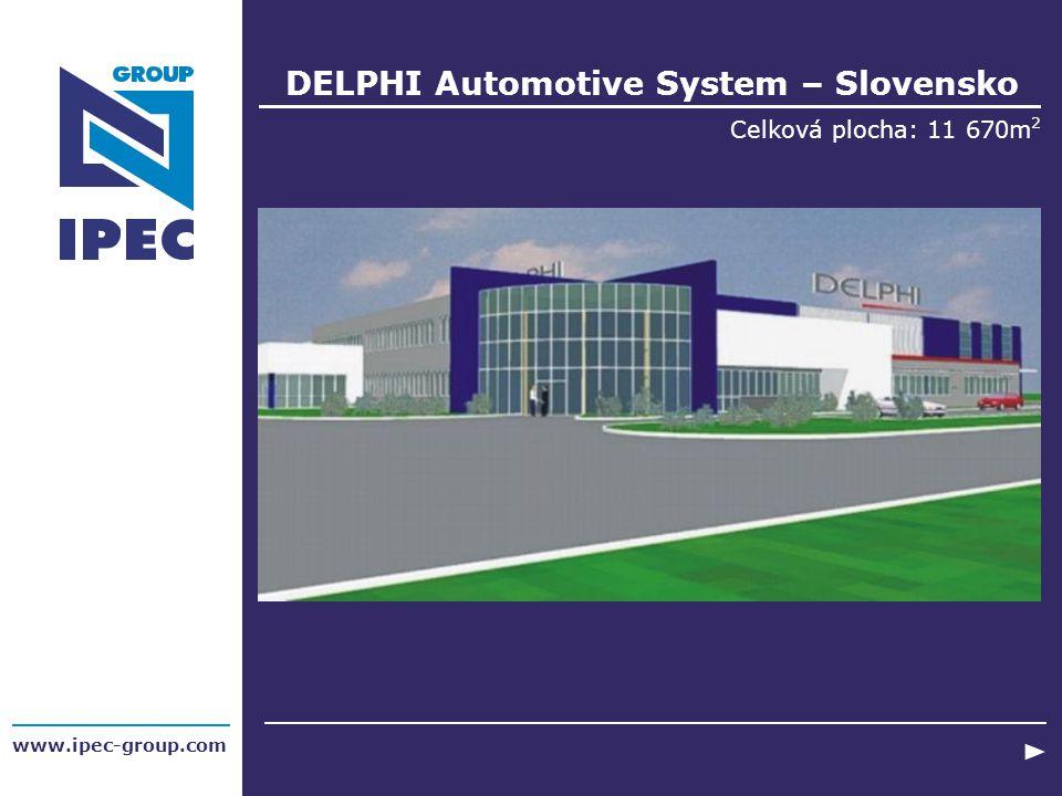 DELPHI Automotive System – Slovensko Celková plocha: 11 670m 2 www.ipec-group.com