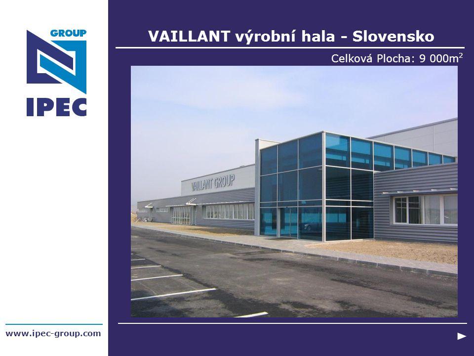 VAILLANT výrobní hala - Slovensko Celková Plocha: 9 000m 2 www.ipec-group.com