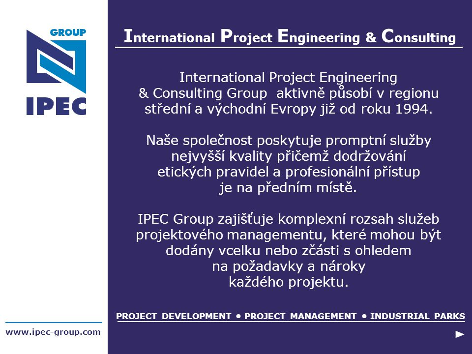 I nternational P roject E ngineering & C onsulting www.ipec-group.com PROJECT DEVELOPMENT PROJECT MANAGEMENT INDUSTRIAL PARKS International Project En