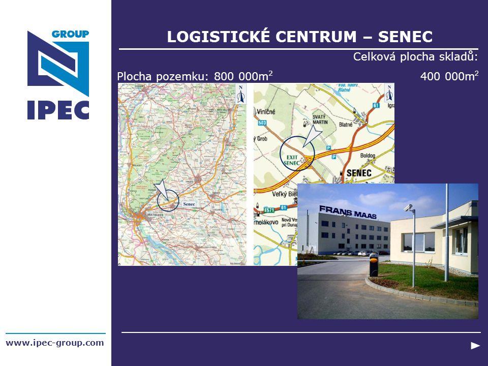 LOGISTICKÉ CENTRUM – SENEC Celková plocha skladů: 400 000m 2 Plocha pozemku: 800 000m 2 www.ipec-group.com