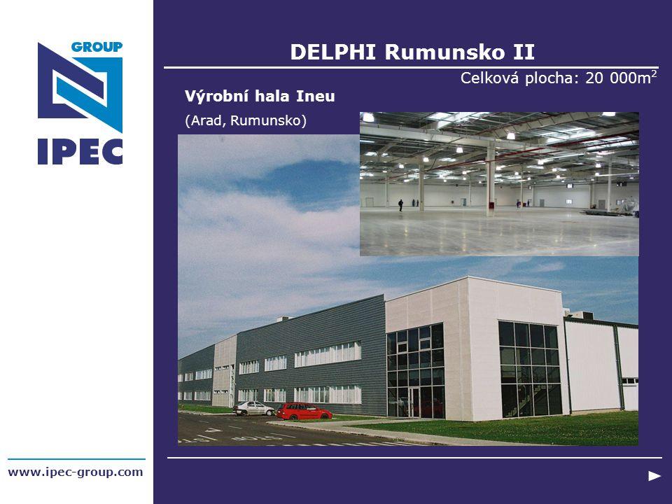 DELPHI Rumunsko II Celková plocha: 20 000m 2 Výrobní hala Ineu (Arad, Rumunsko) www.ipec-group.com
