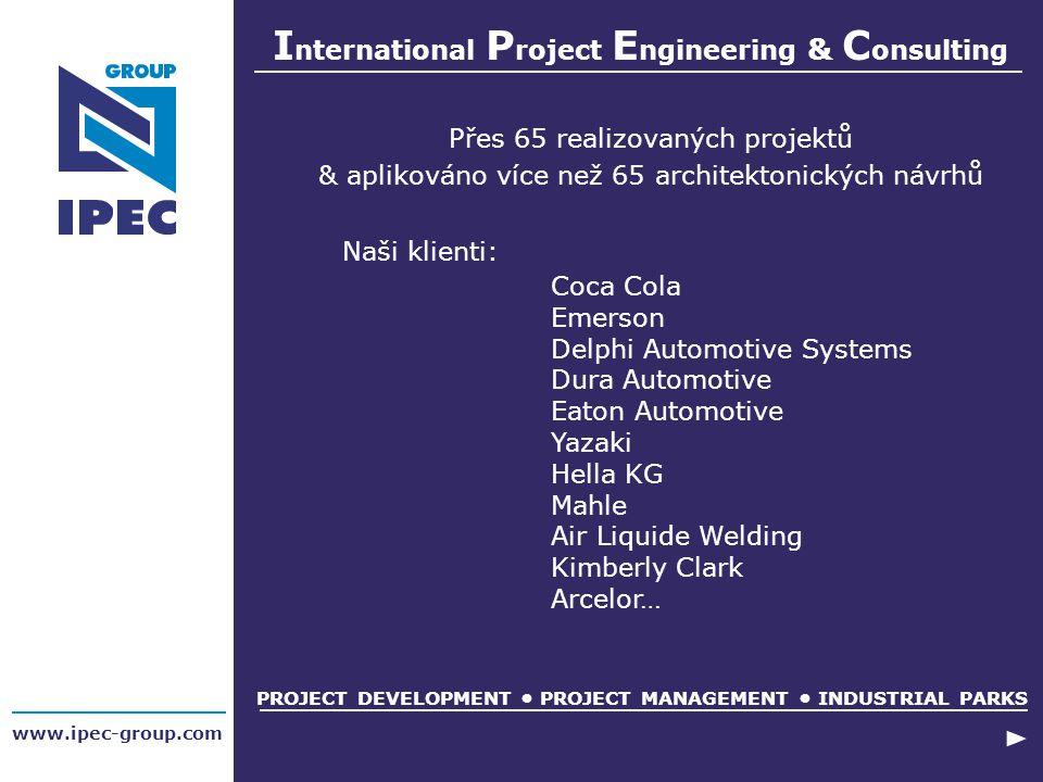 www.ipec-group.com Přes 65 realizovaných projektů & aplikováno více než 65 architektonických návrhů Naši klienti: Coca Cola Emerson Delphi Automotive
