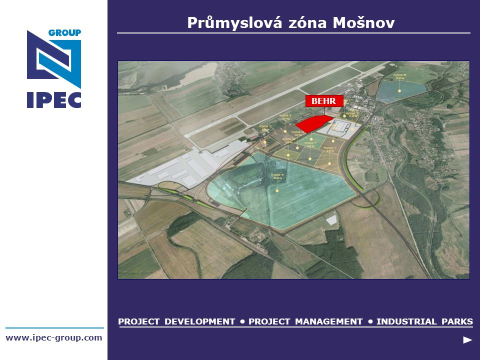 www.ipec-group.com PROJECT DEVELOPMENT PROJECT MANAGEMENT INDUSTRIAL PARKS Průmyslová zóna Mošnov BEHR