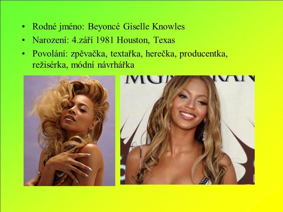 Rodné jméno: Beyoncé Giselle Knowles Narození: 4.září 1981 Houston, Texas Povolání: zpěvačka, textařka, herečka, producentka, režisérka, módní návrhář