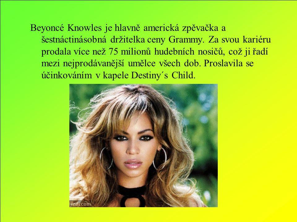 Beyoncé Knowles je hlavně americká zpěvačka a šestnáctinásobná držitelka ceny Grammy. Za svou kariéru prodala více než 75 milionů hudebních nosičů, co