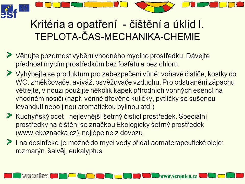 Kritéria a opatření - čištění a úklid I. TEPLOTA-ČAS-MECHANIKA-CHEMIE Věnujte pozornost výběru vhodného mycího prostředku. Dávejte přednost mycím pros