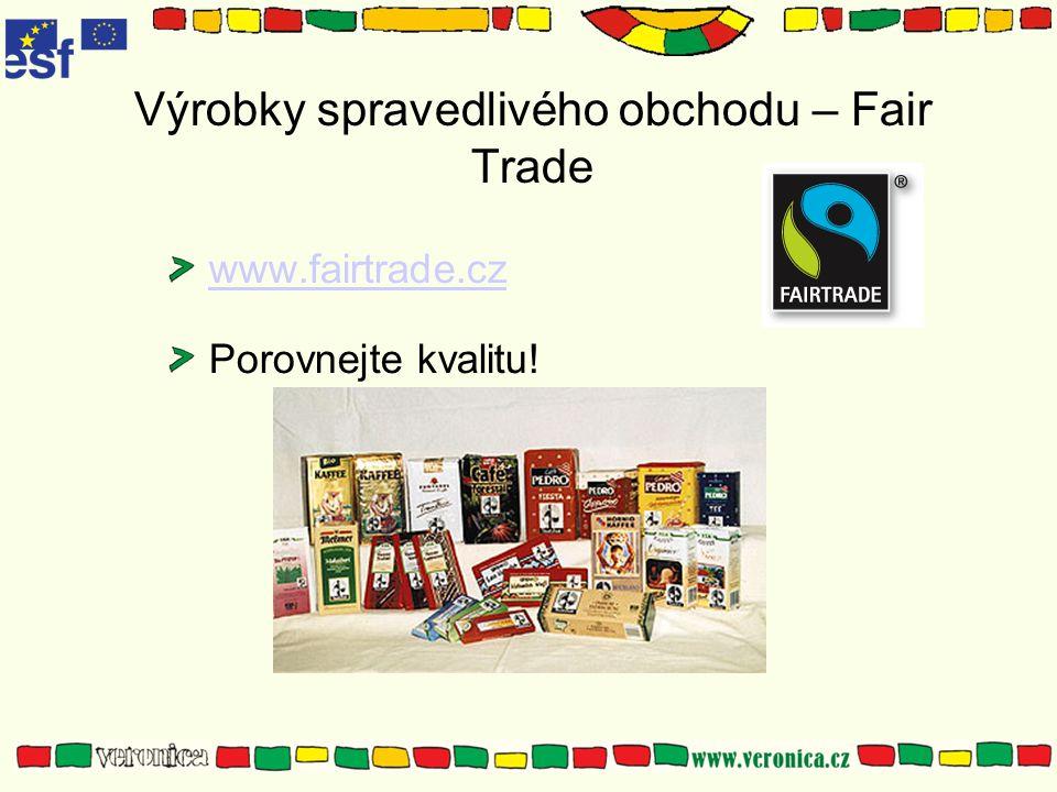 Výrobky spravedlivého obchodu – Fair Trade www.fairtrade.cz Porovnejte kvalitu!