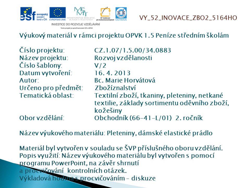 VY_52_INOVACE_ZBO2_5164HO Výukový materiál v rámci projektu OPVK 1.5 Peníze středním školám Číslo projektu:CZ.1.07/1.5.00/34.0883 Název projektu:Rozvo