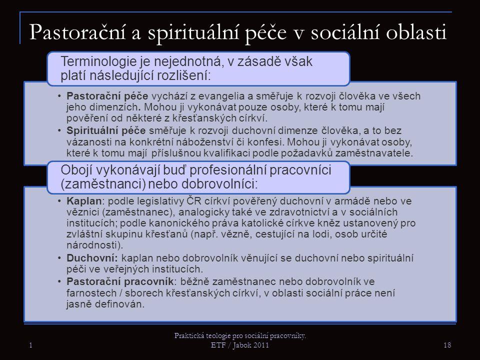 Pastorační a spirituální péče v sociální oblasti Pastorační péče vychází z evangelia a směřuje k rozvoji člověka ve všech jeho dimenzích. Mohou ji vyk