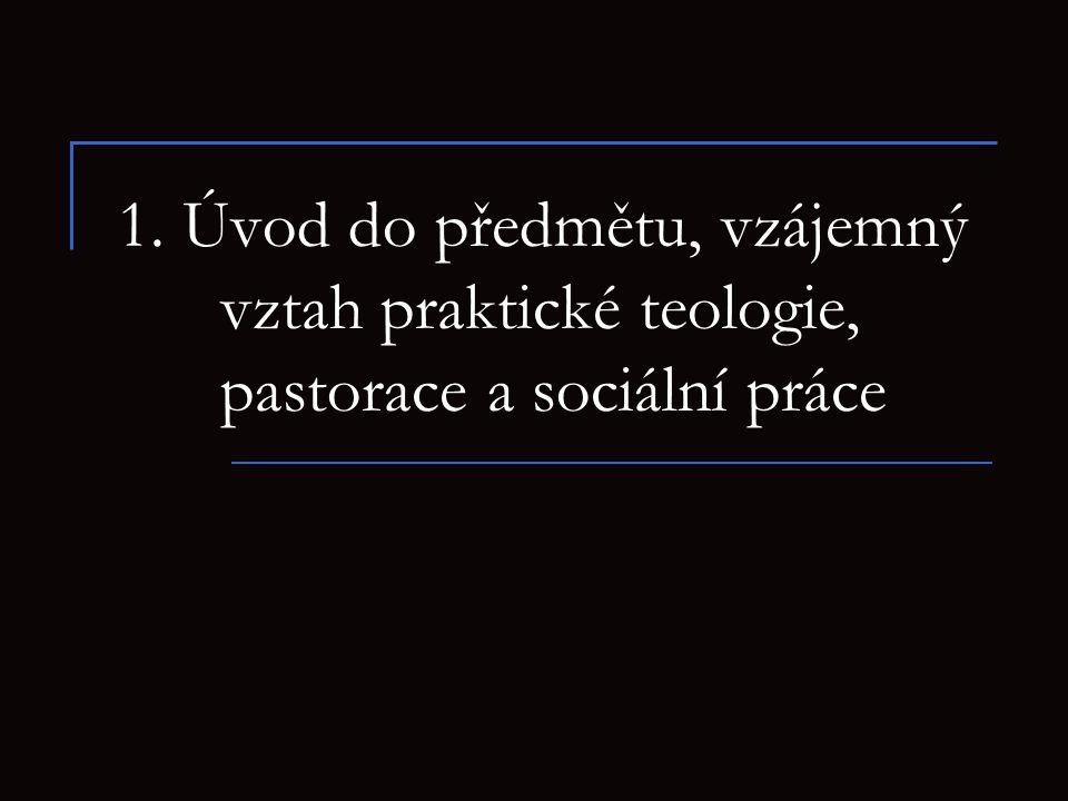 1. Úvod do předmětu, vzájemný vztah praktické teologie, pastorace a sociální práce
