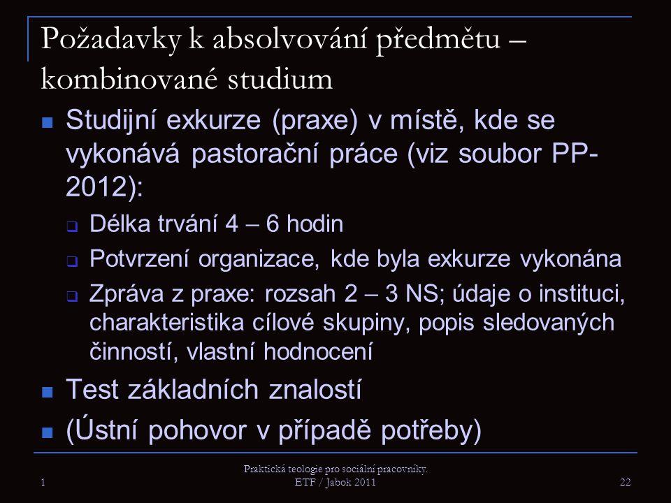 Požadavky k absolvování předmětu – kombinované studium Studijní exkurze (praxe) v místě, kde se vykonává pastorační práce (viz soubor PP- 2012):  Dél