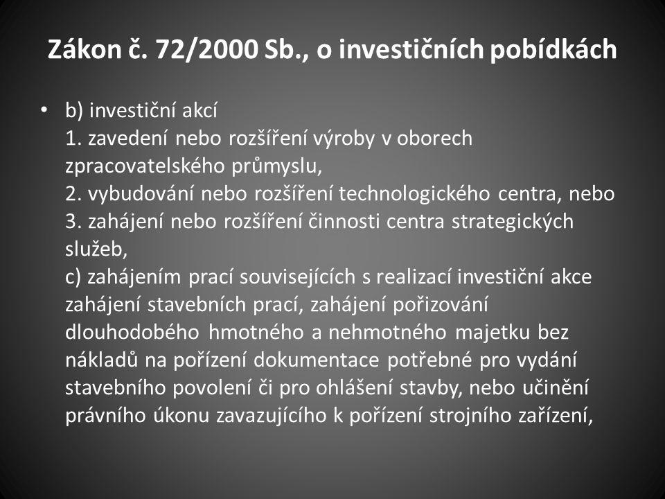 Zákon č. 72/2000 Sb., o investičních pobídkách b) investiční akcí 1. zavedení nebo rozšíření výroby v oborech zpracovatelského průmyslu, 2. vybudování