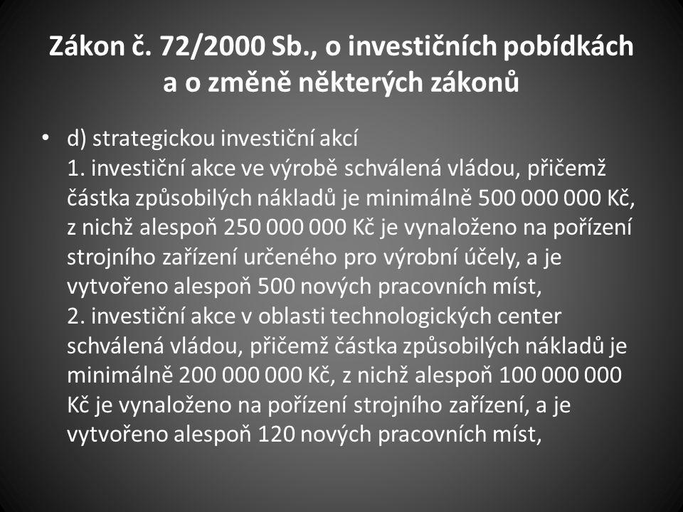 Zákon č. 72/2000 Sb., o investičních pobídkách a o změně některých zákonů d) strategickou investiční akcí 1. investiční akce ve výrobě schválená vládo