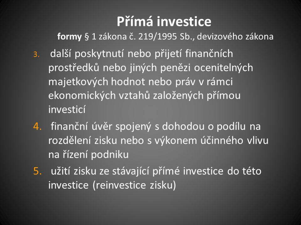 Přímá investice formy § 1 zákona č. 219/1995 Sb., devizového zákona 3. další poskytnutí nebo přijetí finančních prostředků nebo jiných penězi ocenitel