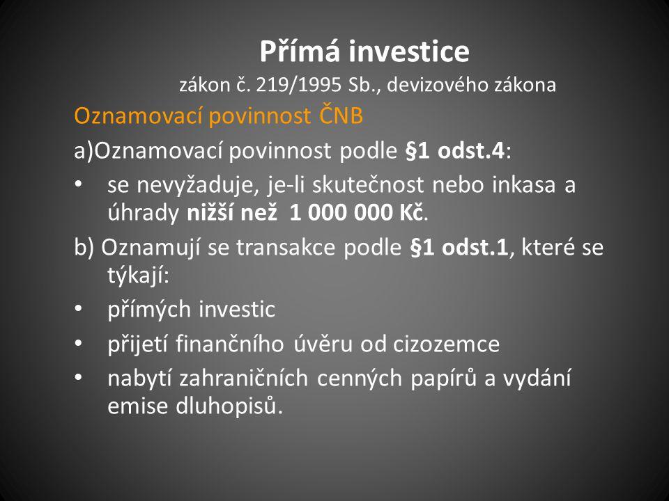 Přímá investice zákon č. 219/1995 Sb., devizového zákona Oznamovací povinnost ČNB a)Oznamovací povinnost podle §1 odst.4: se nevyžaduje, je-li skutečn