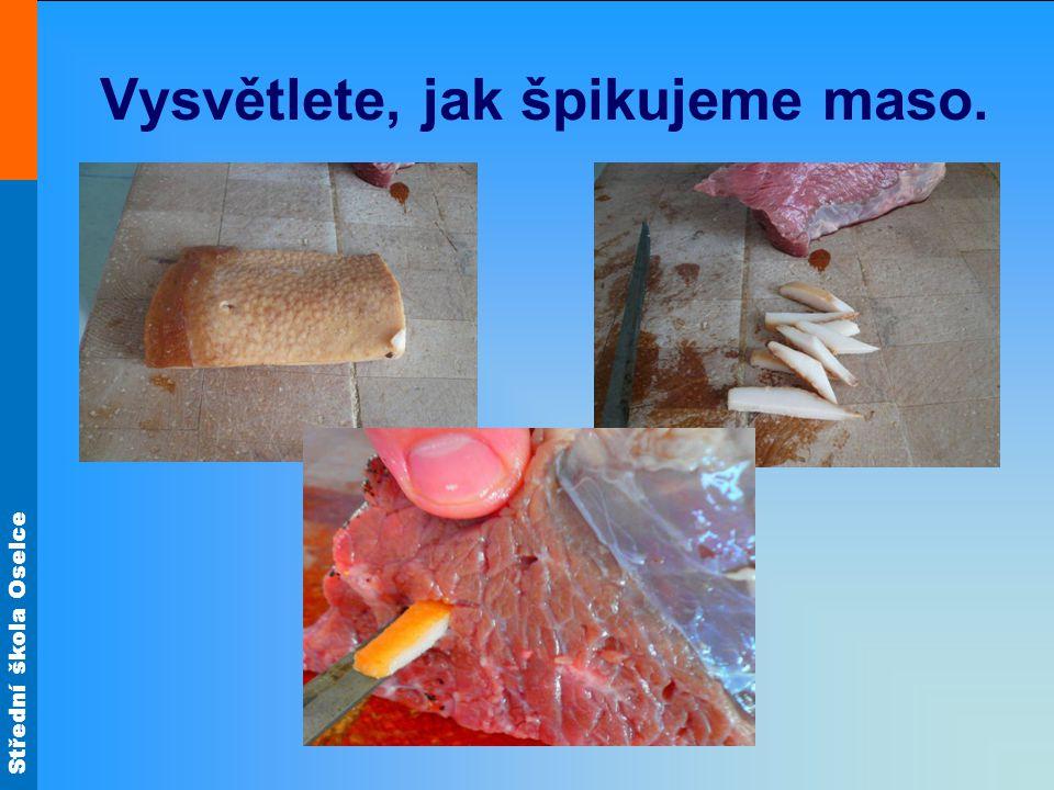 Střední škola Oselce Vysvětlete, jak špikujeme maso.